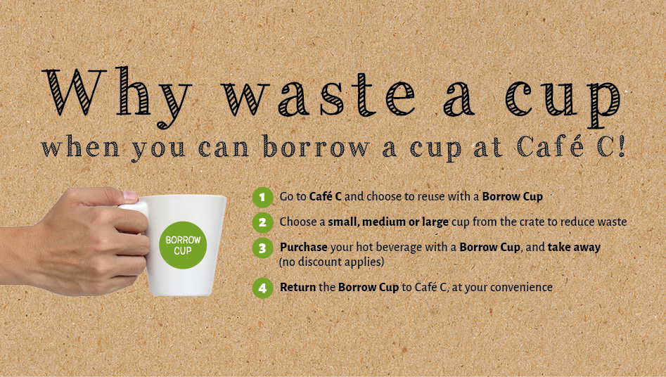 Why waste a cup when you can borrow a cup at Cafe C