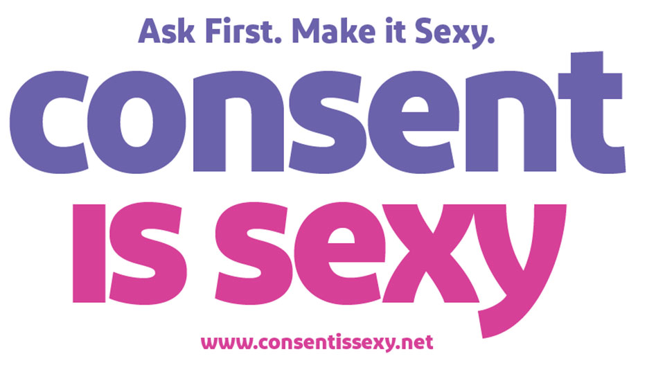 Consent is sexy, ask first, make it sexy. www.consentissexy.net