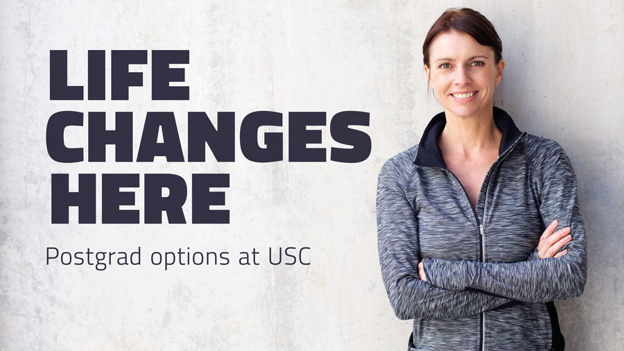 Life changes here Postgrad options at USC