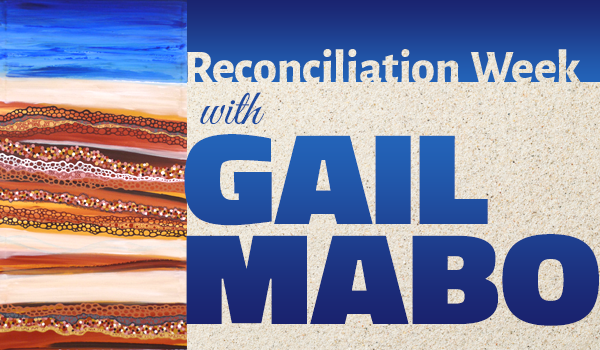 Reconciliation Week with Gail Mabo
