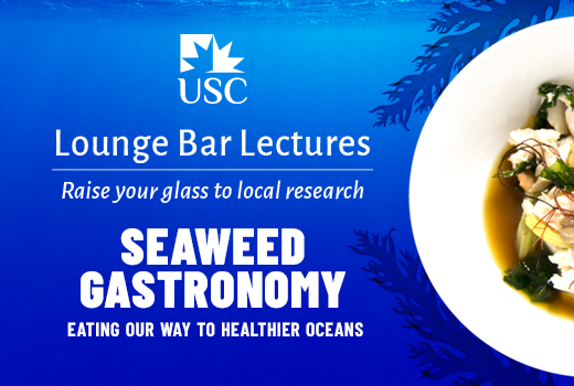 Lounge Bar Lectures: Raise your glass to local research. Seaweed Gastronomy: Eating our way to healthier oceans